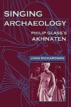Singing Archaeology: Philip Glass's Akhnaten…