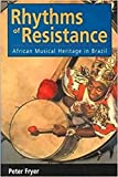 Fryer, Peter: Rhythms of Resistance: The African Musical Heritage of Brazil