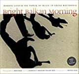 Dick Blau: Bright Balkan Morning: Romani Lives and the Power of Music in Greek Macedonia