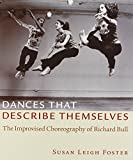 Foster, Susan Leigh: Dances That Describe Themselves: The Improvised Choreography of Richard Bull