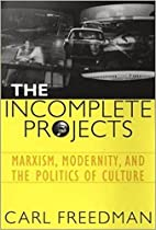 The Incomplete Projects: Marxism, Modernity,…