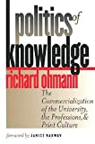 Ohmann, Richard: Politics of Knowledge: The Commercialization of the University, the Professions, and Print Culture