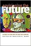 Barr, Marleen S.: Envisioning the Future