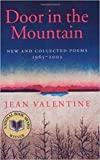 Valentine, Jean: Door in the Mountain: New And Collected Poems, 1965-2003