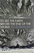 To See the Earth Before the End of the World…