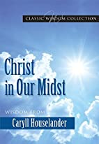 Christ in Our Midst: Wisdom from Caryll…