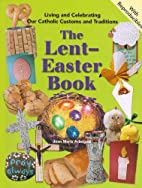 The Lent-easter Book: Living and Celebrating…