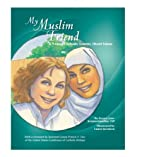 My Muslim Friend: A Young Catholic Learns…