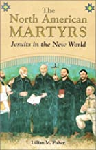 The North American Martyrs: Jesuits in the…