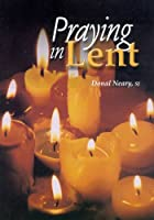 Praying in Lent: Day by Day During Lent by…