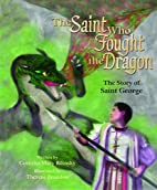 The Saint Who Fought the Dragon: The Story…