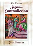 II, John Paul: Via Crucis: Signo de Contradiccion
