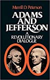 Peterson, Merrill D.: Adams and Jefferson: A Revolutionary Dialogue