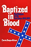 Wilson, Charles Reagan: Baptized in Blood: The Religion of the Lost Cause, 1865-1920