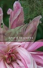 Spirit Seizures (Collier fiction) by Melissa…
