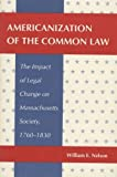 Nelson, William Edward: Americanization of the Common Law: The Impact of Legal Change on Massachusetts Society, 1760-1830