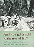 Carawan, Guy: Ain't You Got a Right to the Tree of Life?: The People of Johns Island, South Carolina - Their Faces, Their Words, and Their Songs