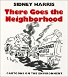 Harris, Sidney: There Goes the Neighborhood: Cartoons of the Environment