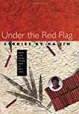Jin, Ha: Under the Red Flag (Flannery O'Connor Award for Short Fiction)