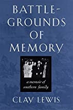Battlegrounds of Memory by Clay Lewis