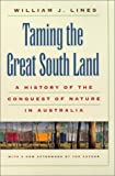 William J. Lines: Taming the Great South Land: A History of the Conquest of Nature in Australia