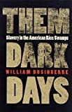 Dusinberre, William: Them Dark Days: Slavery in the American Rice Swamps