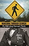 Ellis, Jerry: Marching Through Georgia: My Walk Along Sherman's Route