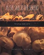 As Eve Said To the Serpent by Rebecca Solnit