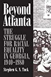 Tuck, Stephen G. N.: Beyond Atlanta: The Struggle for Racial Equality in Georgia, 1940-1980