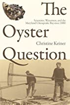 The Oyster Question: Scientists, Watermen,…