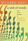 Gray, Richard  J: A Web of Words: The Great Dialogue of Southern Literature (Mercer University Lamar Memorial Lectures) (Mercer University Lamar Memorial Lectures)