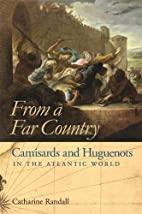 From a Far Country: Camisards and Huguenots…