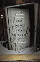 Bear Down, Bear North: Alaska Stories…