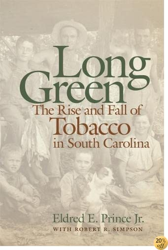 Long Green: The Rise and Fall of Tobacco in South Carolina (Wormsloe Foundation)