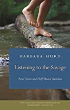 Listening to the Savage: River Notes and…