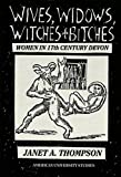 Thompson, Janet A.: Wives, Widows, Witches & Bitches: Women in Seventeenth-Century Devon
