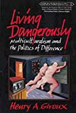 Henry A. Giroux: Living Dangerously (Counterpoints: Studies in the Postmodern Theory of Education)