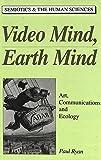 Paul Ryan: Video: Mind, Earth Mind (Semiotics and the Human Sciences)