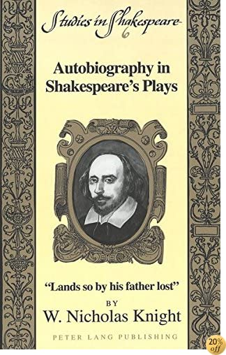 Autobiography in Shakespeare's Plays: «Lands so by his father lost» (Studies in Shakespeare)
