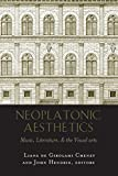 Cheney, Liana: Neoplatonic Aesthetics: Music, Literature, &amp; the Visual Arts
