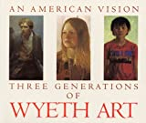 Duff, James H.: An American Vision: Three Generations of Wyeth Art  N.D. Wyeth, Andrew Wyeth, James Wyeth