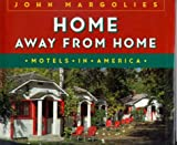 Margolies, John: Home Away from Home: Motels in America
