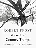 Frost, Robert: Versed in Country Things