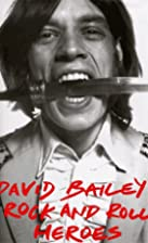 David Bailey's Rock and Roll Heroes by Neil…