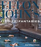 Elton John's Flower Fantasies : An Intimate…
