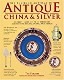 Tim Forrest: The Bulfinch Anatomy of Antique China and Silver: An Illustrated Guide to Tableware, Identifying Period, Detail and Design
