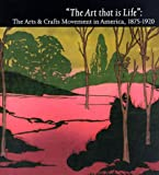 Kaplan, Wendy: The Art That Is Life: The Art &amp; Crafts Movement in America, 1875-1920