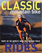 Classic Mountain Bike Rides: Thirty of the…