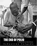 Salgado, Sebastiao: The End of Polio: A Global Effort to End a Disease