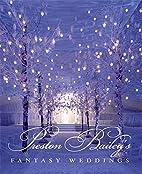 Preston Bailey's Fantasy Weddings by Preston…